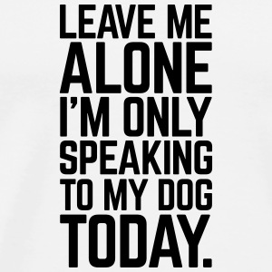 Only Speaking To My Dog  Other - Men's Premium T-Shirt