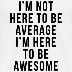 I'm Here To Be Awesome  Sportbekleidung - Männer Premium T-Shirt