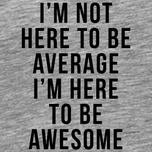 I'm Here To Be Awesome  Other - Men's Premium T-Shirt