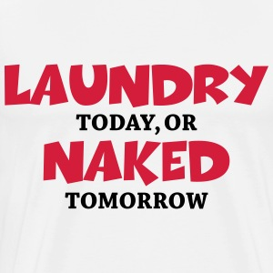 Laundry today, or naked tomorrow Langarmshirts - Männer Premium T-Shirt
