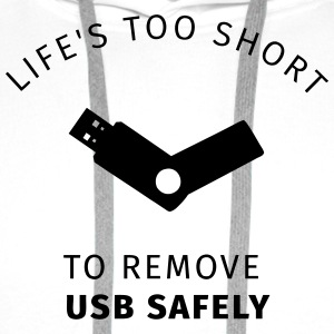 Life Is Too Short to Remove USB Safely T-Shirts - Männer Premium Hoodie