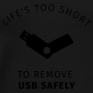 Life's too short to remove USB safely Bouteilles et Tasses - T-shirt Premium Homme