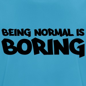 Being normal is boring Tops - Men's Breathable T-Shirt