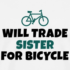 Will trade sister for bicycle sarà il commercio sorella per bicicletta Felpe - Maglietta Premium da uomo