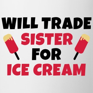 Will trade sister for ice cream kommer handeln syster för glass Tröjor - Mugg