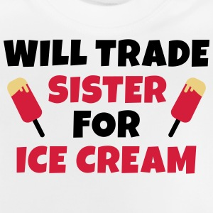Will trade sister for ice cream kommer handeln syster för glass Tröjor - Baby-T-shirt