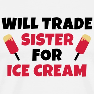 Will trade sister for ice cream kommer handeln syster för glass Tröjor - Premium-T-shirt herr