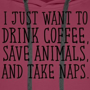 I Just Want To Drink Coffe, Save Animals... T-Shirts - Männer Premium Hoodie