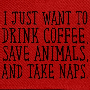 I Just Want To Drink Coffe, Save Animals... T-Shirts - Snapback Cap