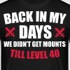 Back in my days we didn't get mounts till level 40 T-Shirts - Men's T-Shirt