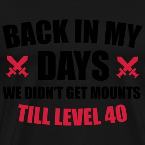 Back in my days we didn't get mounts till level 40 Ropa deportiva - Camiseta premium hombre