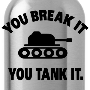 You break it you tank it T-shirts - Vattenflaska