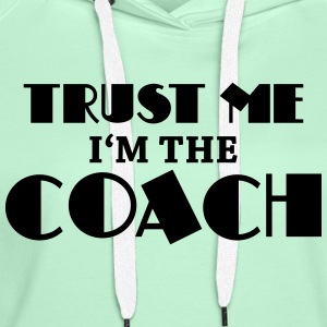 Trust me - I'm the coach T-shirts - Vrouwen Premium hoodie