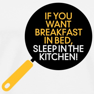 Breakfast in bed? Then sleep in the kitchen! Mugs & Drinkware - Men's Premium T-Shirt