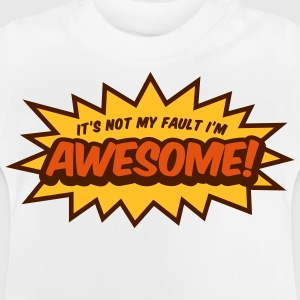 I can not help it that I m so awesome! Long Sleeve Shirts - Baby T-Shirt