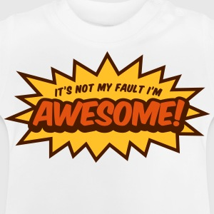 I can not help it that I m so awesome! Shirts - Baby T-Shirt