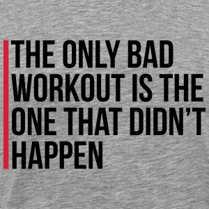 The Only Bad Workout  Tops - Men's Premium T-Shirt