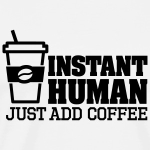Instant human just add coffee Schürzen - Männer Premium T-Shirt