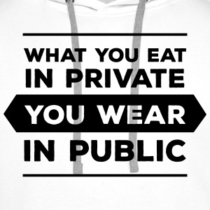 What You Eat In Private You Wear In Public Koszulki z długim rękawem - Bluza męska Premium z kapturem