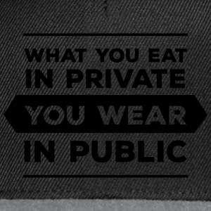 What You Eat In Private You Wear In Public Felpe - Snapback Cap