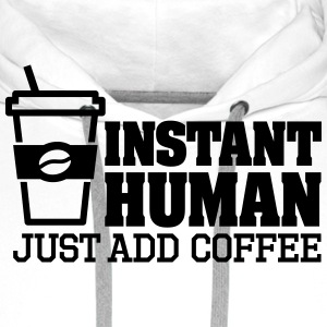 Instant human just add coffee Tee shirts - Sweat-shirt à capuche Premium pour hommes
