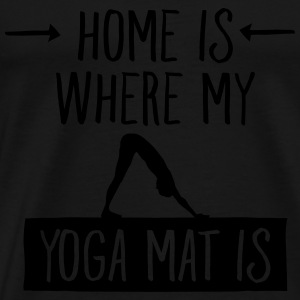 Home Is Where My Yoga Mat Is Tops - Men's Premium T-Shirt