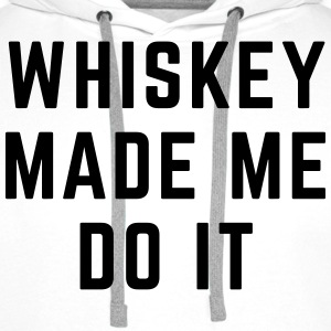 Whiskey Made Me Do It T-Shirts - Männer Premium Hoodie