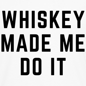 Whiskey Made Me Do It T-Shirts - Men's Premium Longsleeve Shirt