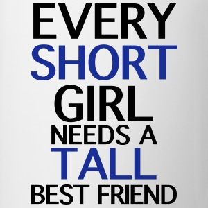 Every Short Girl Needs A Tall Best Friend - Tasse