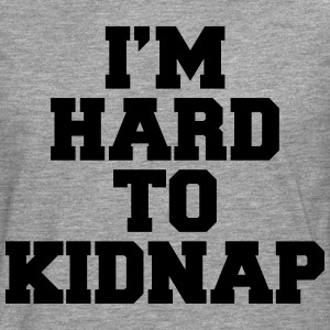 I'm Hard To Kidnap  T-Shirts - Men's Premium Longsleeve Shirt