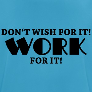 Don't wish for it! Work for it! Tops - Men's Breathable T-Shirt