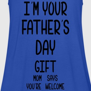 I Am Your Fathers Day Gift Mom Says You're Welcome T-Shirts - Women's Tank Top by Bella