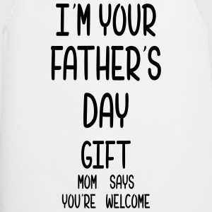 I Am Your Fathers Day Gift Mom Says You're Welcome Shirts - Cooking Apron