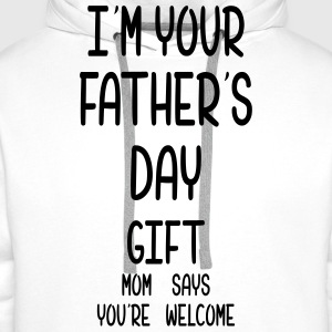 I Am Your Fathers Day Gift Mom Says You're Welcome Shirts - Men's Premium Hoodie