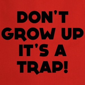 GROW UP IS A TRAP T-SHIRT - Cooking Apron