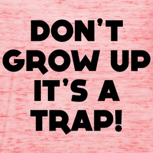GROW UP IS A TRAP T-SHIRT - Women's Tank Top by Bella