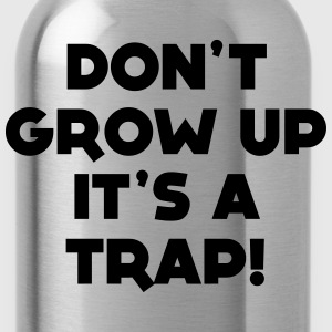 GROW UP IS A TRAP T-SHIRT - Water Bottle