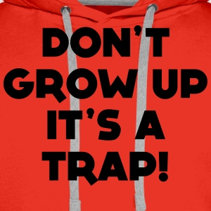 GROW UP IS A TRAP WOMEN T-SHIRT - Men's Premium Hoodie