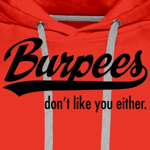 Burpees Don't Like You Either. Tee shirts - Sweat-shirt à capuche Premium pour hommes