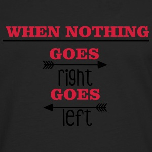 When nothing goes right, goes left Sportkleding - Mannen Premium shirt met lange mouwen