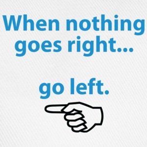 If nothing goes so right, go left! T-Shirts - Baseball Cap