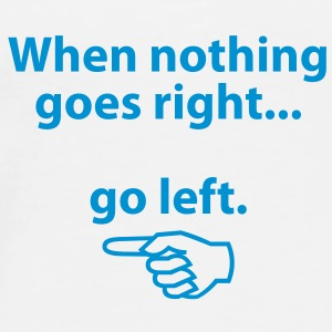 If nothing goes so right, go left! Bags & Backpacks - Men's Premium T-Shirt