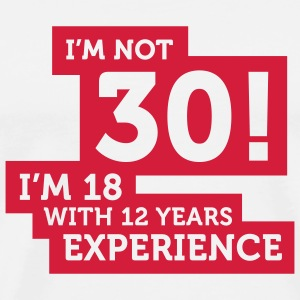 30 years? I m 18 with 12 years experience! Mugs & Drinkware - Men's Premium T-Shirt