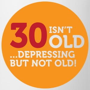 30 is not old. Depressing, but not old! T-Shirts - Mug