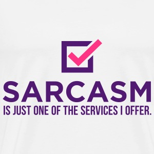 Sarcasm is just one of my services! Tops - Men's Premium T-Shirt