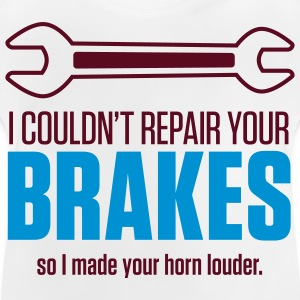 I could not repair your brakes! Long Sleeve Shirts - Baby T-Shirt