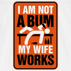 I m not a bum. My wife works! Bags & Backpacks - Men's Premium T-Shirt
