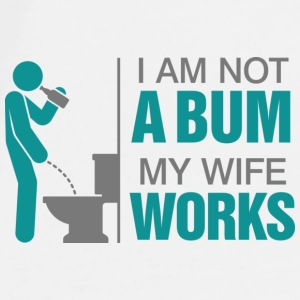 I m not a bum. My wife works! Mugs & Drinkware - Men's Premium T-Shirt