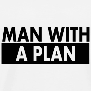 Man with a plan - Men's Premium T-Shirt