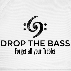 Drop the Bass - Forget all your Trebles T-Shirts - Baseball Cap